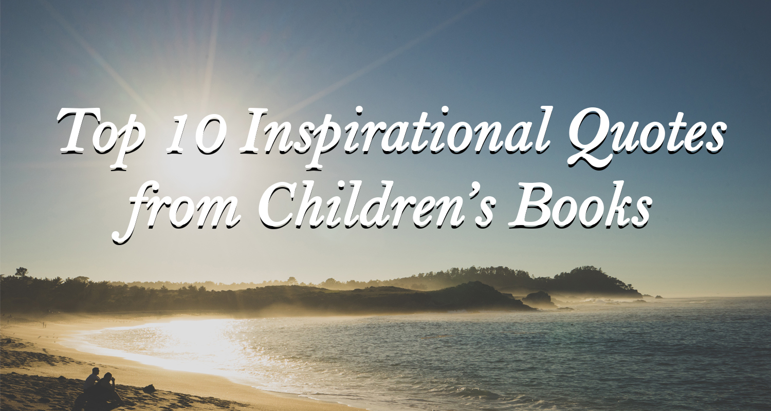 Top 10 Inspirational Quotes from children's books