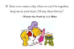 Winnie the Pooh Quotes _ If there ever comes a day when we can't be together, keep me in your heart, I'll stay there forever