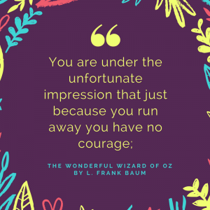 12 Wonderful Quotes from the Wizard of Oz_You are under the unfortunate impression that just because you run away you have no courage quote