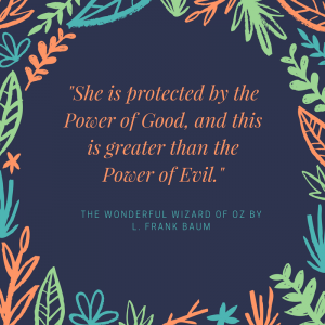 12 Wonderful Quotes from the Wizard of Oz _power of good and this greater than the power of evil quote