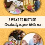 5 ways to nurture creativity in your little one