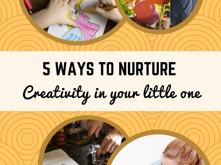5 ways to nurture creativity in your little one