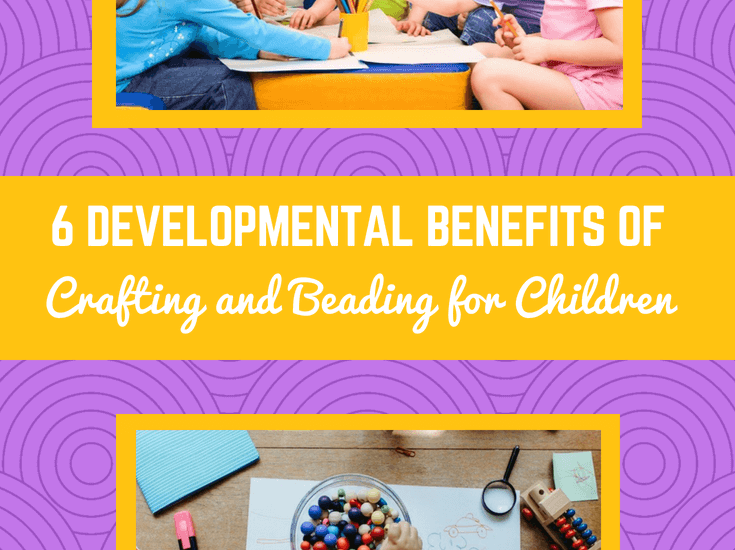 6 Developmental Benefits of Crafting and Beading for Children