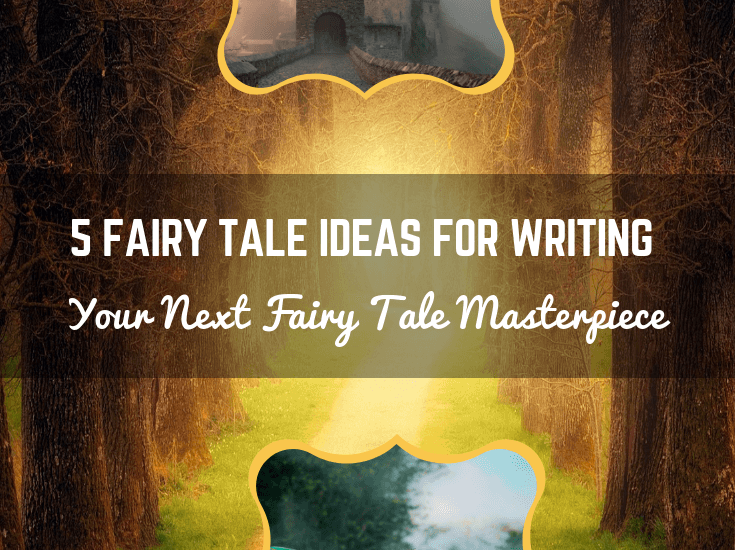 5 Fairy Tale Ideas for writing your next Fairy Tale Masterpiece