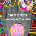 5 Ways to Foster Creativity in Your Kids