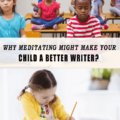 Why Meditation Might Make Your Child A Better Writer