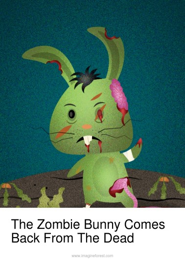 The Zombie Bunny Comes Back From The Dead