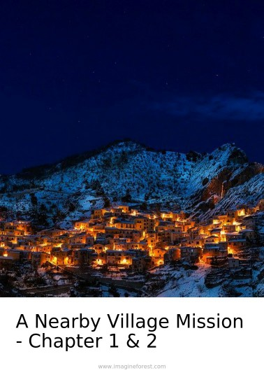 A Nearby Village Mission - Chapter 1 & 2